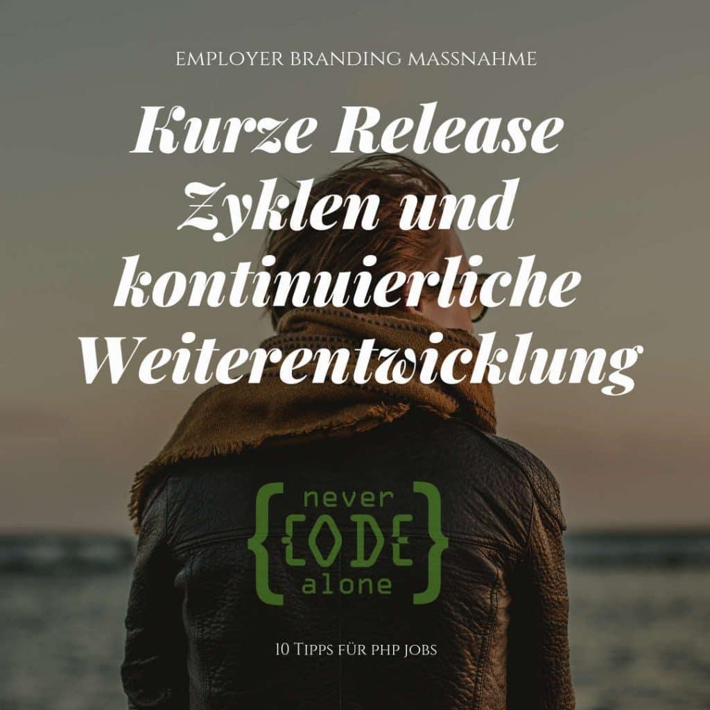 Kurze Release Zyklen kontinuierliche Weiterentwicklung Employer Branding