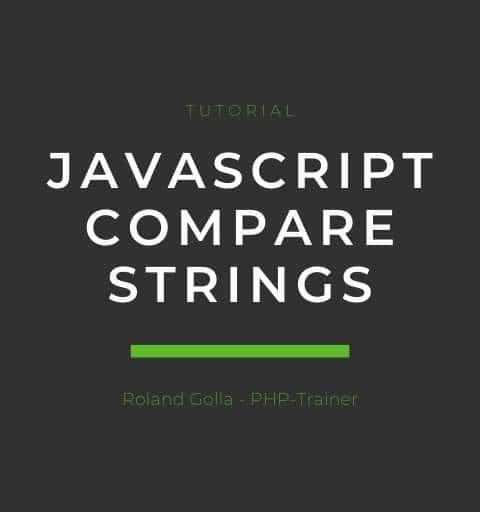 Javascript compare strings – 3 Best Practice Tricks für Vergleichsoperatoren